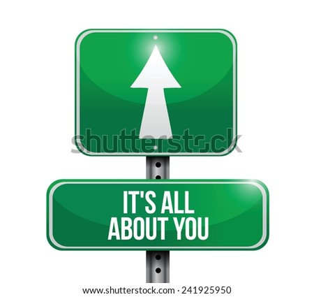 its all about you street sign illustration design over a white background - stock vector