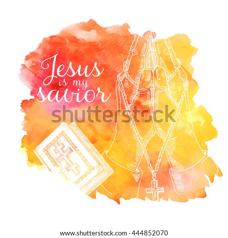 jesus is my savior, Bible book, hands prayer, hands prayer, religious illustration  from the bible  and Jesus on watercolor background - stock vector