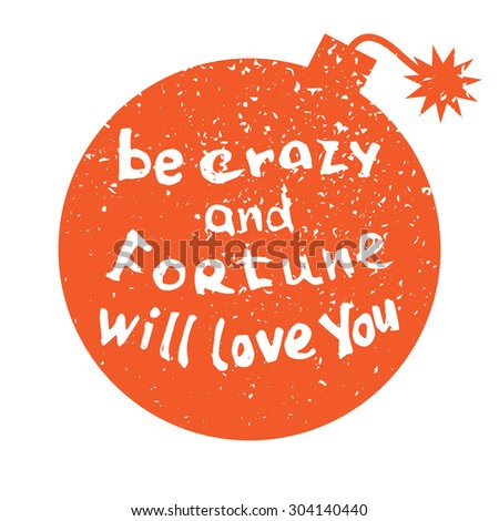 Joking hand drawn lettering Be crazy and fortune will love you. Cool poster or t-shirt inscription. - stock vector