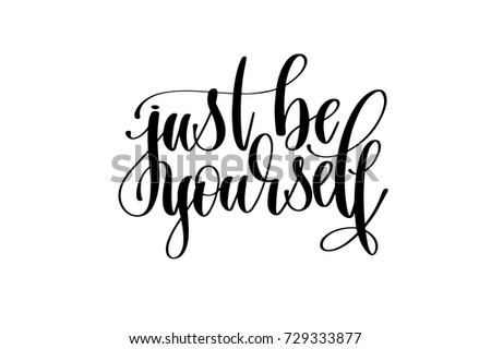just be yourself hand written lettering inscription motivation and inspiration positive quote to printing poster, calligraphy vector illustration