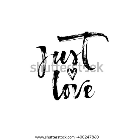 Just love card. Hand drawn romantic phrase. Ink illustration. Modern brush calligraphy. Isolated on white background. Positive phrase.
