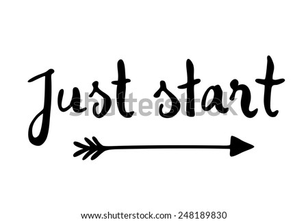 Just start motivational quote written in calligraphy style - stock vector