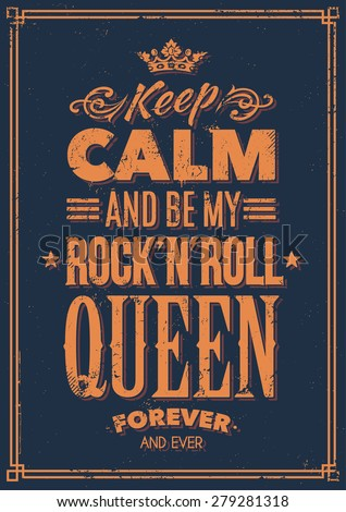 Keep calm and be my rock-n-roll queen typography. Grunge poster. Vector art. - stock vector