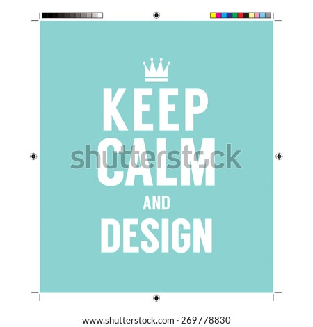 Keep Calm And Design With Print Calibration Elements  - stock vector