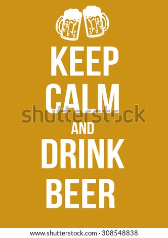 Keep calm and drink beer poster, vector illustration - stock vector