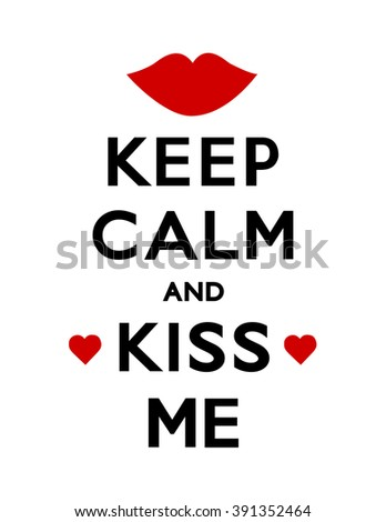 Keep Calm and Kiss Me poster with hearts and a kiss, white background, Valentine card..  - stock vector