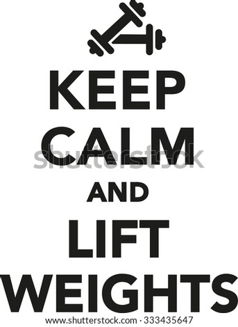 Keep calm and lift weights
