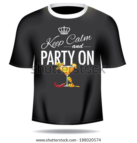 Keep calm and party on tee shirt design  EPS 10 vector, grouped for easy editing. No open shapes or paths. - stock vector