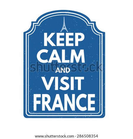 Keep calm and visit France grunge rubber stamp on white background, vector illustration