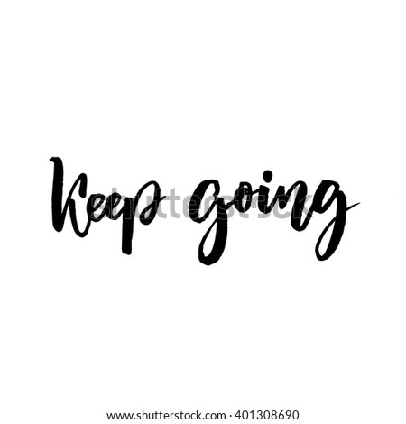 Keep going brush lettering. Support phrase for cards, posters. Motivational saying. Black text isolated on white background. - stock vector
