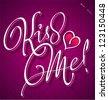KISS ME hand lettering - handmade calligraphy, vector (eps8) - stock vector
