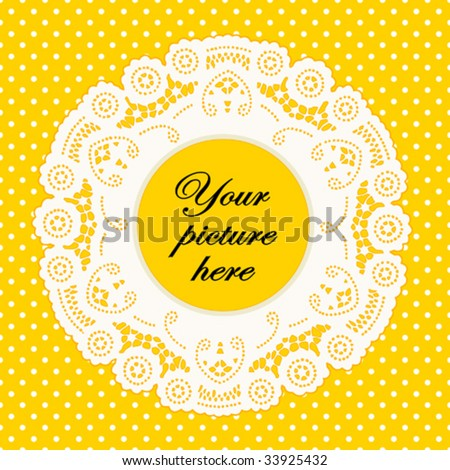 Lace Doily Frame, antique vintage design border pattern, bright yellow polka dot background, copy space. For scrapbooks, albums, crafts, decorating, celebrations. EPS8 compatible. - stock vector