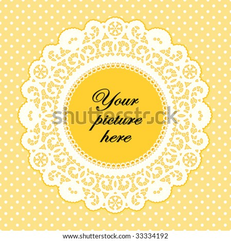 Lace Doily Frame, antique vintage design border pattern, pastel yellow, polka dot background, copy space for custom picture or text. For scrapbooks, albums, crafts, decorating. EPS8 compatible. - stock vector