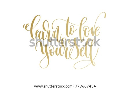 learn to love yourself - golden hand lettering inscription text, motivation and inspiration positive quote, calligraphy vector illustration