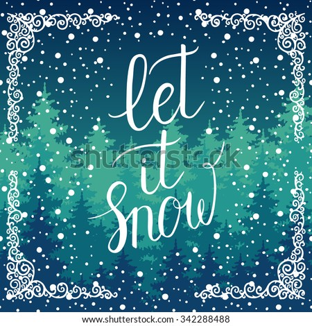 Let it snow Christmas greeting card. Vector winter holidays landscape background with hand lettering, trees, snowflakes, falling snow. - stock vector