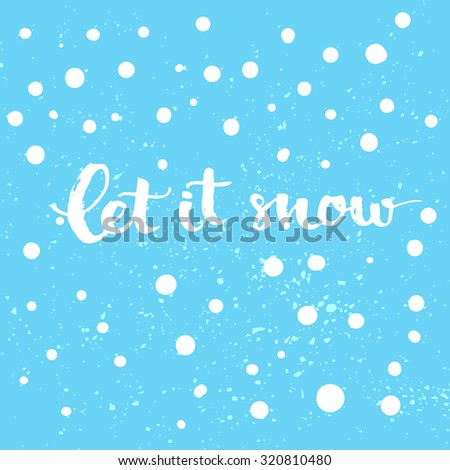 Let it snow - winter card with white snow and hand lettering at blue background. Vector Christmas card with modern calligraphy. - stock vector