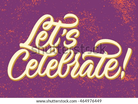 let's celebrate, handwritten text, modern calligraphy, background