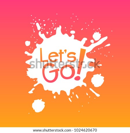 Let's go, beautiful greeting card with splash