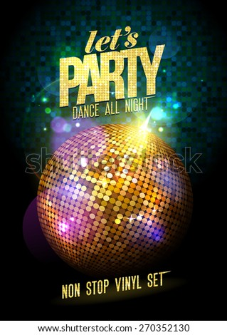 Let`s party design with gold disco ball. - stock vector