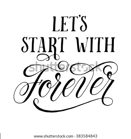 Lets Start With Forever Inspirational Quote For Wedding And Valentines Day Designs Modern Calligraphy