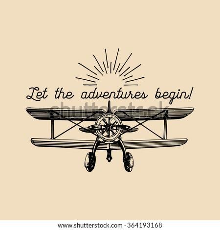 Let the adventures begin. Vector typographic poster. Vector vintage airplane logo. Vector retro plane. Retro hand sketched biplane illustration.  Vintage plane sketch. Aviation poster. - stock vector