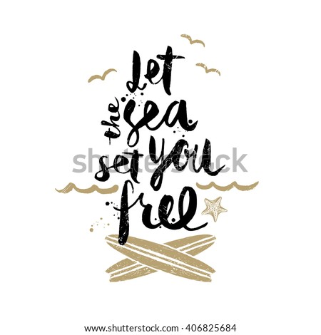 Let the sea set you free - Summer holidays and vacation hand drawn vector illustration. Handwritten calligraphy quotes.