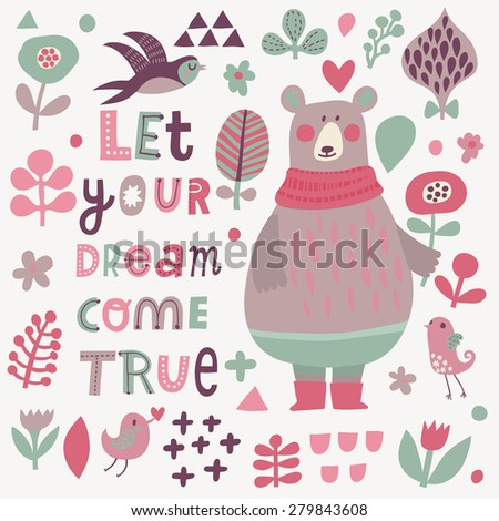 Let your dream come true - lovely vector card. Awesome cartoon collection in vector. Concept set with birds and funny bear. Swallow, bear, flowers and bird in sweet colors in vector - stock vector