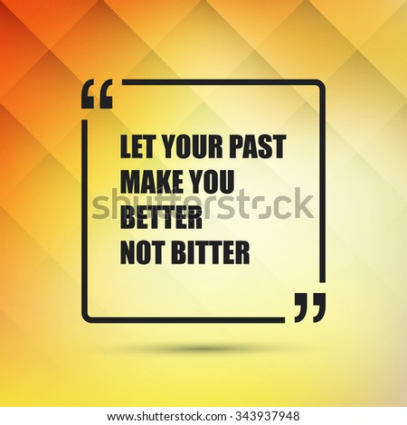 Let Your Past Make You Better Not Bitter. - Inspirational Quote, Slogan, Saying - Success Concept, Banner Design on Abstract Background - stock vector