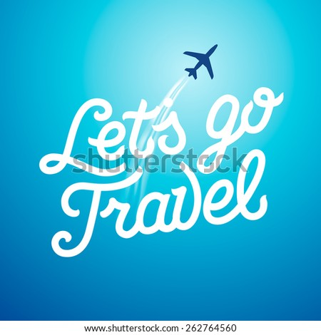 Lets go travel. Vacations and tourism concept background, vector illustration.  - stock vector