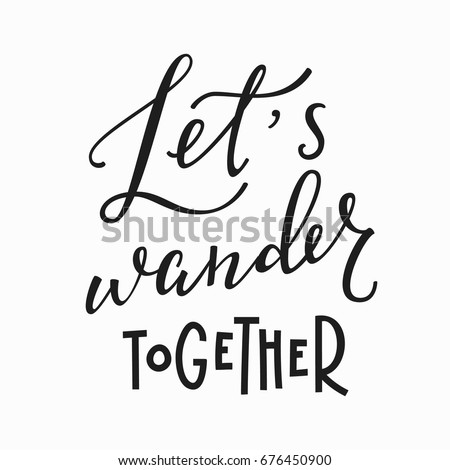 Lets Wander Together Love Romantic Travel Quote Lettering. Calligraphy  Inspiration Graphic Design Typography Element.