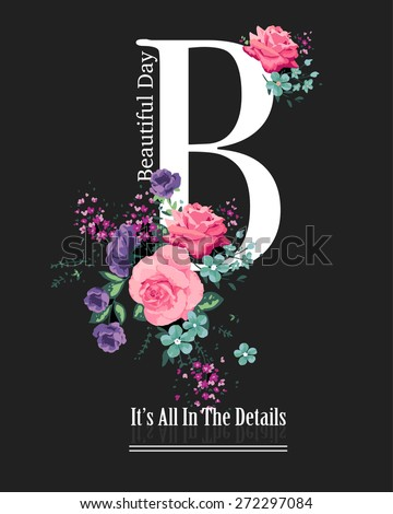 Letter print with roses and slogan.For t-shirt or other uses,in vector. - stock vector