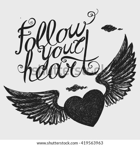 "Lettering ""Follow your heart."" Composition with winged heart on a light background. Hand drawing."