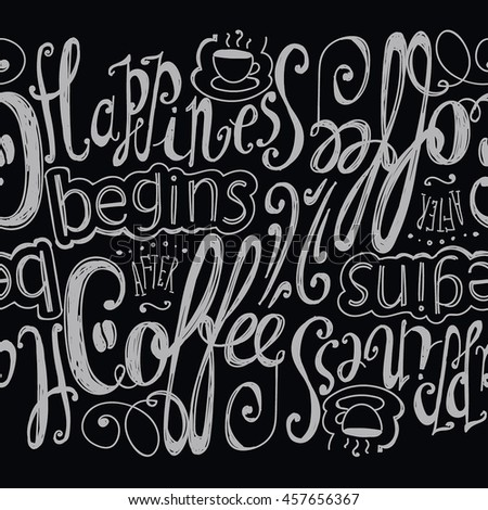 "Lettering ""Happiness begins after coffee."" Coffee cup with pattern and twisted inscription. Hand drawing. Individual font. Strokes and letters. Seamless pattern."