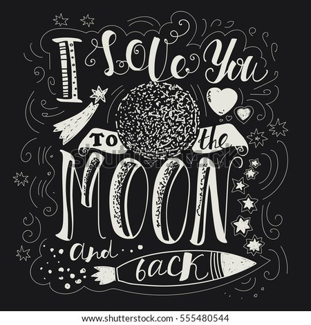"Lettering ""I love you to the moon and back."" Declaration of love. The bright letters on a dark background. Moon, heart, rocket"