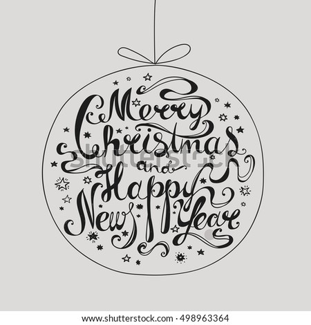 "Lettering ""Merry Christmas and Happy New Year."" Twisted font. Congratulations on Christmas and New Year in the form of the Christmas ball. Black on light"