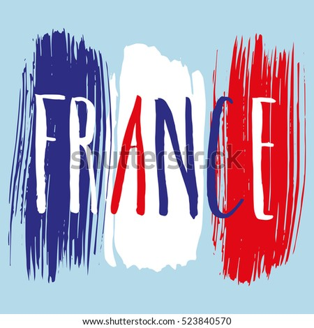 Lettering poster for your design. Creative typography. Hand drawn greeting card with text France. Tourism and travel. French flag background. Brush strokes.