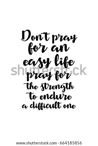 Lettering Quotes Motivation About Life Quote Calligraphy Inspirational Do Not Pray For An