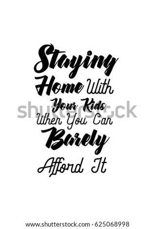Lettering Quotes Motivation About Life Quote. Calligraphy Inspirational  Quote. Staying Home With Your Kids
