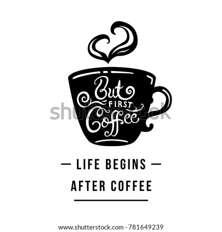 Life Begins After Coffee. But First Coffee. Lettering On Cup Shape Set.  Modern