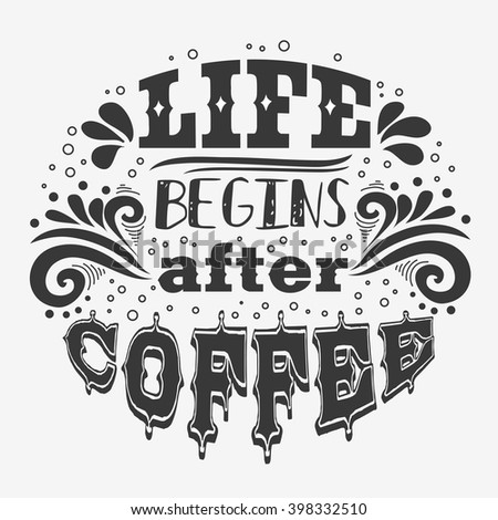 Life begins after coffee. Hand drawn  inspiration vintage poster with grunge texture.  It can be used as a print for bags, T-shirts, cards and other items. Element for design.