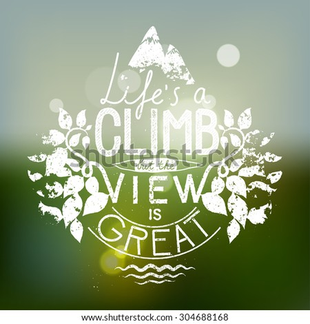 life is a climb but the view is great. hiking lettering. motivational quote. vector illustration - stock vector