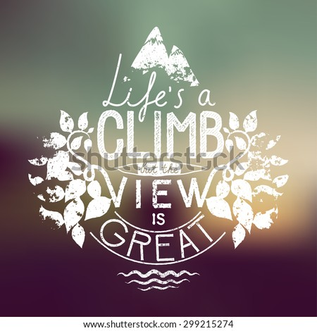 life is a climb but the view is great. hiking motivation lettering. vector illustration - stock vector