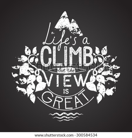 life is a climb quote. chalk calligraphy. vector illustration - stock vector