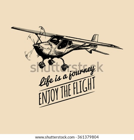 Life is a journey, enjoy the flight. Vector typographic poster. Vector vintage airplane logo. Vector sketch plane. Retro hand sketched plane illustration. Airplane illustration. Vector airplane - stock vector