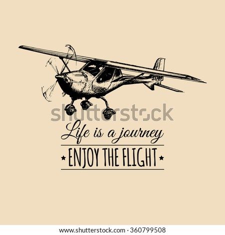 Life is a journey, enjoy the flight. Vector typographic poster. Vintage airplane logo. Hand drawn retro plane. Hand sketched aviation illustration. - stock vector