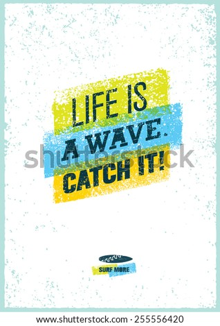 Life Is A Wave. Catch It. Creative Surfing Motivation Vector Poster. - stock vector