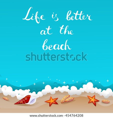 Life is better at the beach. Background with freehand lettering and seashells laying at the sand near azure ocean waves. Summer tropical retro poster. Vector illustration. - stock vector