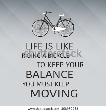 Life Is Like Riding A Bicycle. To Keep Your Balance, You Must Keep Moving - Inspirational Quote, Slogan, Saying on an Abstract Yellow Background - stock vector