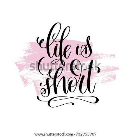 Life Is Short Hand Written Lettering Positive Quote About Life And Love,  Calligraphy Vector Illustration