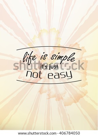 Life is simple. It's just not easy. Motivational poster - stock vector